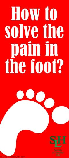 How to solve the pain in the foot? - Secrets of Healthy Life