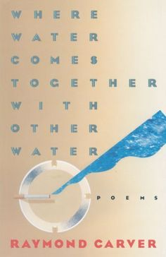 cathedral raymond carver books i wanna  where water comes together other water poems by raymond carver