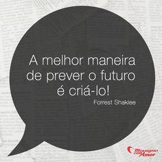 A melhor maneira de prever o futuro é criá-lo! #melhor #prever #futuro #criar