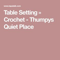 Table Setting » Crochet - Thumpys Quiet Place