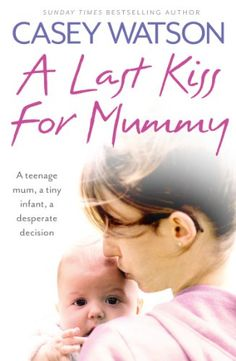 A Last Kiss for Mummy: A teenage mum, a tiny infant, a desperate decision by Casey Watson http://www.amazon.com/dp/B00CKE064E/ref=cm_sw_r_pi_dp_kchdwb080ZX3E