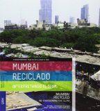 Mumbai reciclado [Recurso electrónico] : interpretando el slum / Rosa Cervera, Javier G. Pioz, coordinadores http://encore.fama.us.es/iii/encore/record/C__Rb2626202?lang=spi