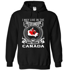 (Tshirt Design) I May Live in the United Kingdom But I Was Made in Canada V3 at Sunday Tshirt Hoodies, Funny Tee Shirts