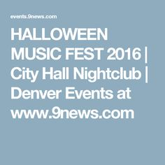 HALLOWEEN MUSIC FEST 2016 | City Hall Nightclub | Denver Events at www.9news.com