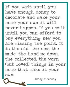 so true ! i love decorating. i have mostly home-made, thrifted, and bargain items. If i can get a deal on something, i think it makes the item 10x better. Gettin deals is ma fav thang