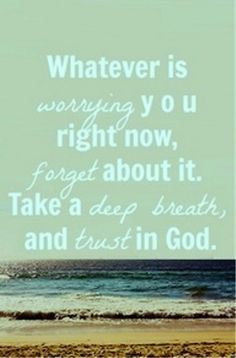 Trust God in all circumstances.  He can handle it!