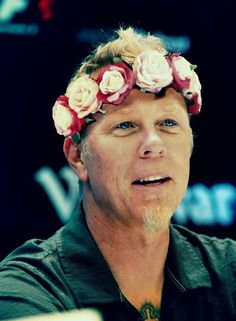 James Hetfield - not sure why he's wearing a floral crown....but he's still more metal than you.