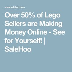 Over 50% of Lego Sellers are Making Money Online - See for Yourself! | SaleHoo