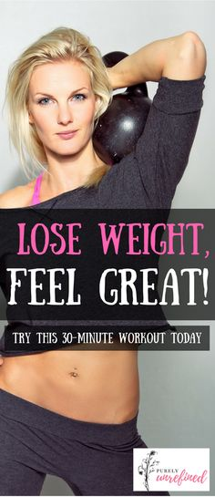 Lose Weight, Feel Great! 30 Minute Total Body Workout | Get in shape quickly | Purely Unrefined