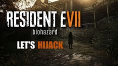 Media Hijack Play Resident Evil 7!