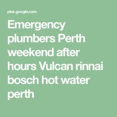 Emergency plumbers Perth weekend after hours Vulcan rinnai bosch hot water perth After Hours, Water Systems, Perth, Hot