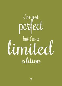 I'm not perfect but I'm a limited edition Self Love Quotes, Happy Quotes, Quotes To Live By, Best Quotes, Bible Quotes, Words Quotes, Wise Words, Sayings, Meaningful Quotes