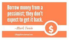 Need money? Borrow from a pessimist! http://thesleepyriverjournal.com/borrow-money/