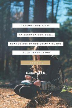 Tenemos dos vidas. La segunda comienza cuando nos damos cuenta que solo tenemos una.  Frases, Momentos, amor, amistad, quotes, Donostia