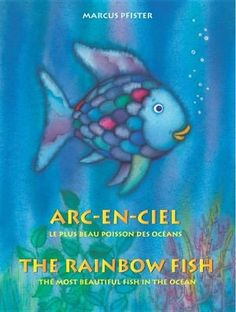 Arc-En-Ciel - The Rainbow Fish by Marcus Pfister Herbert    A bilingual French/English book for K - 3rd graders.