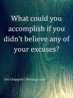 "Wow!  ""What could you accomplish if you didn't believe any of your excuses?""  https://www.facebook.com/GrandmaWasRight"