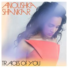 Traces of You by Anoushka Shankar on iTunes