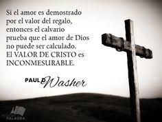 """""""Si el amor es demostrado por el valor del regalo, entonces el calvario prueba que el amor de Dios no puede ser calculado. El valor de Cristo es inconmensurable"""". ~ Paul D. Washer"""