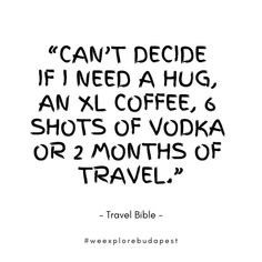 Travel quote #10 Vodka Shots, Need A Hug, Travel Quotes, Happy Friday, Budapest, Instagram