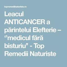 Leacul ANTICANCER a părintelui Elefterie – ''medicul fără bisturiu'' - Top Remedii Naturiste Cancer, Health, Varicose Veins, The Body, Health Care, Salud