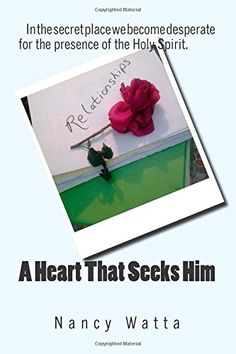 A Heart That Seeks Him   Relationships Of The Heart (Volume 1)  A Heart That Seeks is 1 of 3 books that are companions to the Relationship Conference, lead by Nancy. A Heart That Seeks is writing compiled from Nancy's journals, blogs, websites and ot...
