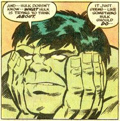 – and the Hulk may ask himself –