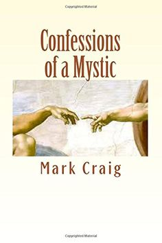 Confessions of a Mystic: There is no more by Mark Craig…