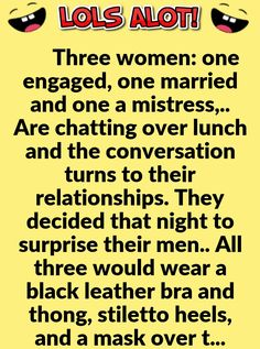 Three women: one engaged, one married and one a mistress,. Are chatting over lunch and the conversation turns to their relationships. They decided that night to surprise their men. All three would wear a black leather bra and thong, stiletto. Funny Signs, Funny Jokes, Hilarious, Funny Vid, Leather Bra, Black Leather, Joke Of The Day, Marriage Humor, Funny Stories