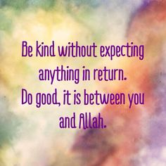 Kindness is between you and Allah.