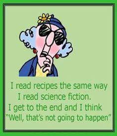 """Je lis les recettes comme je lis les romans de science-fiction. J'arrive au bout et je me dis """" eh bien, ça ne va pas être pour tout de suite ! """" """""""