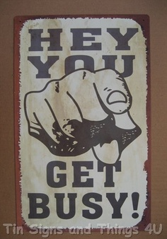 Hey You Get Busy Pointing Finger Tin Metal Sign Wall Garage Classic