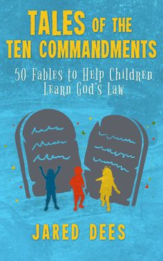Tales of the Ten Commandments: 50 Fables to Help Children Learn God's Law by Jared Dees Book Of Saints, Feeling Abandoned, Bible Stories For Kids, New Bible, Ten Commandments, Word Of God, Kids Learning, New Books, Law