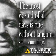 The most wasted of all days is one without laughter -- e.e. cummings #WisdomWednesday