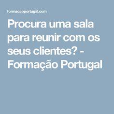Procura uma sala para reunir com os seus clientes? - Formação Portugal