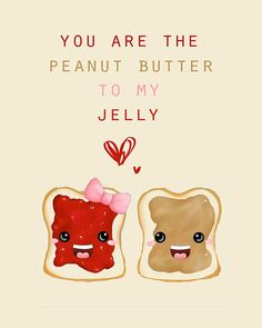 Graci says always sayds I am jelly and she is my peanut butter!
