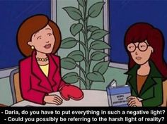 """I've constantly been told I'm """"too negative"""" my whole life. Uh, no. It's called fucking reality. And reality sucks. If all of the delusional Positive Patties out there would actually take some time and look into what's actually going on in the world (you know, outside of the little personal utopia bubble they've been living in, apparently), maybe they'd realize that."""