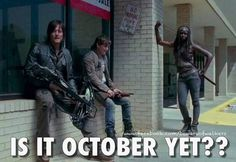 Is it October yet? The Walking Dead