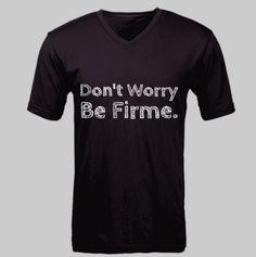 Don't Worry. Be Firme.  #cholo, #Chola, www.cholonation.com