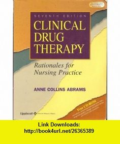 Clinical Drug Therapy Rationales for Nursing Practice -- Seventh 7th Edition Anne Collins Abrams ,   ,  , ASIN: B0022U4QRO , tutorials , pdf , ebook , torrent , downloads , rapidshare , filesonic , hotfile , megaupload , fileserve