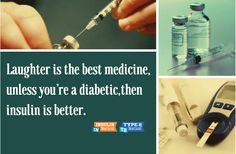 """""""Laughter is the best medicine, unless you're a diabetic, than insulin is the best medicine."""