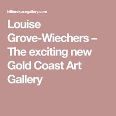 Louise Grove-Wiechers – The exciting new Gold Coast Art Gallery