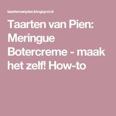 Taarten van Pien: Meringue Botercreme - maak het zelf! How-to