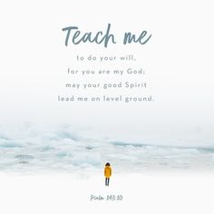 Psalms Teach me to do your will, for you are my God. May your gracious Spirit lead me on level ground. Bible Verses Quotes, Bible Scriptures, Psalm 143 10, Spirit Lead Me, Holy Spirit, Good Spirits, Verse Of The Day, Trust God, Word Of God