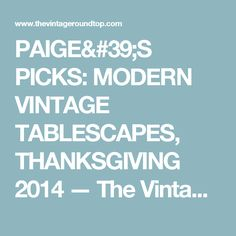 PAIGE'S PICKS: MODERN VINTAGE TABLESCAPES, THANKSGIVING 2014 — The Vintage Round Top