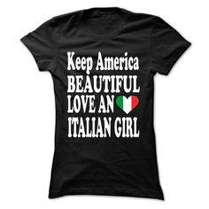 Keep America Beautiful Love an Italian Girl T-shirt