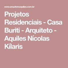 Projetos Residenciais - Casa Buriti - Arquiteto - Aquiles Nícolas Kílaris