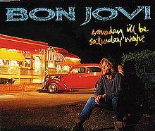 Someday I'll Be Saturday Night - bon jovi