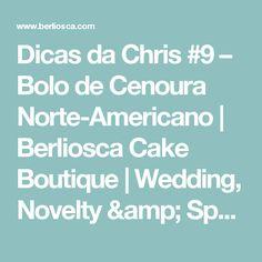 Dicas da Chris #9 – Bolo de Cenoura Norte-Americano | Berliosca Cake Boutique | Wedding, Novelty & Specialty Custom Cakes in Vancouver, BC