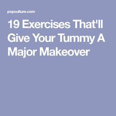 19 Exercises That'll Give Your Tummy A Major Makeover