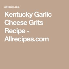 Kentucky Garlic Cheese Grits Recipe - Allrecipes.com